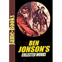 The Ben Jonson's Collected Works: Every Man in His Humour,Volpone,The Alchemist,The Poetaste, Epicoene, and More! (8 Works) (English Edition)