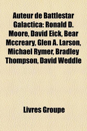 Auteur de Battlestar Galactica: Ronald D. Moore, David Eick, Bear McCreary, Glen A. Larson, Michael Rymer, Bradley Thompson, David Weddle