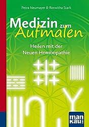 Medizin zum Aufmalen. Heilen mit der Neuen Homöopathie: Kompakt-Ratgeber