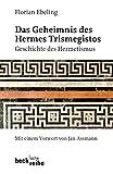 Das Geheimnis des Hermes Trismegistos: Geschichte des Hermetismus von der Antike bis zur Neuzeit (Beck'sche Reihe)