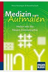Medizin zum Aufmalen. Heilen mit der Neuen Homöopathie: Kompakt-Ratgeber Taschenbuch