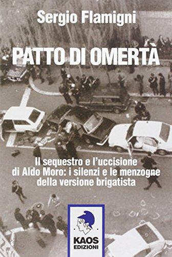 Patto di omertà. Il sequestro e l'uccisione di Aldo Moro: i silenzi e le menzogne della versione brigatista por Sergio Flamigni