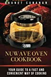 NuWave Oven Cookbook: Your Guide To A Fast and Convenient Way Of Cooking