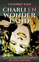 Charli en Wonderland: Una historia de los tiempos del rock and roll