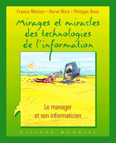 Mirages et miracles des technologies de l'information : Le manager et son informaticien par Francis Meston