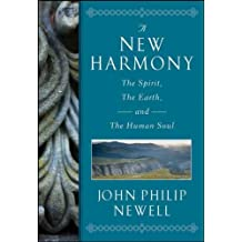 A New Harmony: The Spirit, the Earth, and the Human Soul [ A NEW HARMONY: THE SPIRIT, THE EARTH, AND THE HUMAN SOUL BY Newell, John Philip ( Author ) Jul-26-2011[ A NEW HARMONY: THE SPIRIT, THE EARTH, AND THE HUMAN SOUL [ A NEW HARMONY: THE SPIRIT, THE EARTH, AND THE HUMAN SOUL BY NEWELL, JOHN PHILIP ( AUTHOR ) JUL-26-2011 ] By Newell, John Philip ( Author )Jul-26-2011 Hardcover