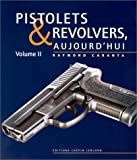 Pistolets et revolvers d'aujourd'hui. volume 2