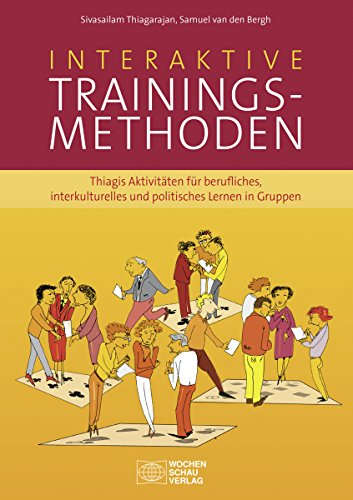 Interaktive Trainingsmethoden: Thiagis Aktivitäten für berufliches, interkulturelles und politisches Lernen in Gruppen