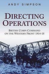 Directing Operations: British Corps Command on the Western Front 1914-18