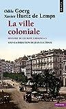 La Ville coloniale XVe-XXe siècle. Histoire de l'Europe urbaine (5)