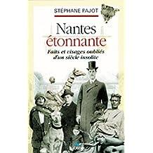 Nantes étonnante : faits et visages oubliés d'un siècle insolite