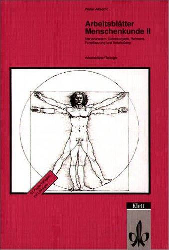 Arbeitsblätter Menschenkunde, 2:  Nervensysteme, Sinnesorgane, Hormone, Fortpflanzung und Entwicklung - Kopiervorlagen mit Lösungen
