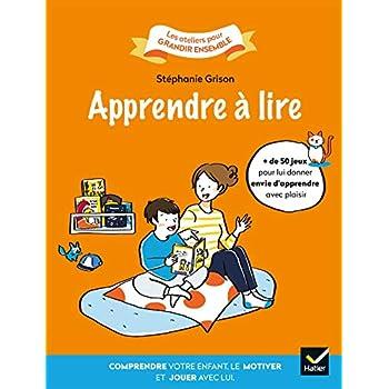 Apprendre à lire: Comprendre votre enfant, le motiver et jouer avec lui.