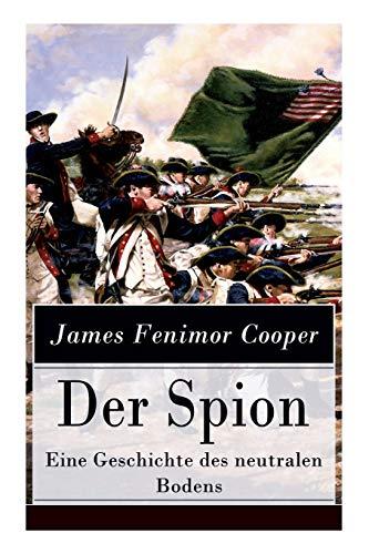 Der Spion - Eine Geschichte des neutralen Bodens: Historischer Roman: Amerikanische Revolution