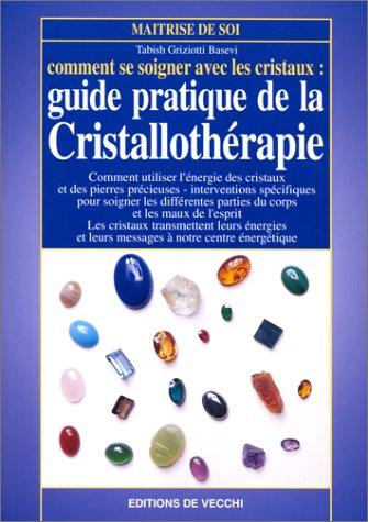 Cristallothérapie, comment se soigner avec les cristaux por Tabish Griziotti-Basevi
