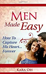 Men Made Easy: How To Capture His Heart Forever