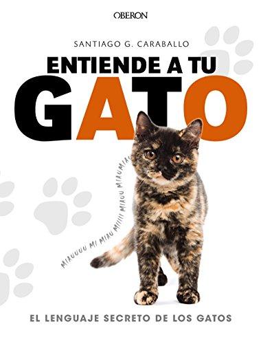 Entiende a tu gato. El lenguaje secreto de los gatos (Libros Singulares) por Santiago García Caraballo