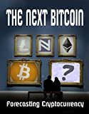 The Next Bitcoin: Cryptocurrency Forecasting (the next millionaire maker)