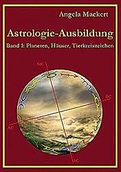 Astrologie-Ausbildung, Band 1: Planeten, Häuser, Tierkreiszeichen