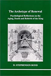 The Archetype of Renewal: Psychological Reflections on the Aging, Death and Rebirth of the King