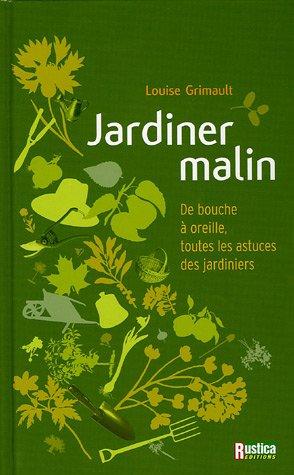 Jardiner malin : De bouche à oreille, toutes les astuces des jardiniers par Louise Grimault