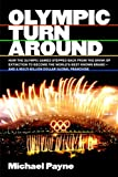 Olympic turnaround : how the Olympic Games stepped back from the brink of extinction to become the world's best known brand - and a multi-billion dollar global franchise / Michael Payne | Payne, Michael