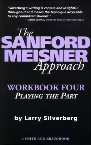 The Sanford Meisner Approach Workbook Four: Playing the Part (Career Development Series) por Larry Silverberg