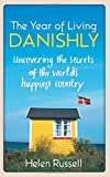 The Year of Living Danishly: Uncovering the Secrets of the World's Happiest Country: Written by Helen Russell, 2015 Edition, Publisher: Icon Books Ltd [Paperback]