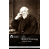 Complete Works of Robert Browning (Delphi Classics) (Delphi Poets Series Book 14)