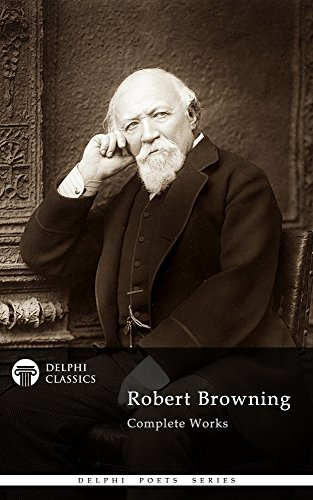 Complete Works of Robert Browning (Delphi Classics) (Delphi Poets Series Book 14) (English Edition)