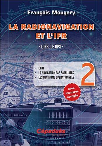 La Radionavigation et l'IFR. L'IFR, le GPS - Tome 2 par François Mougery