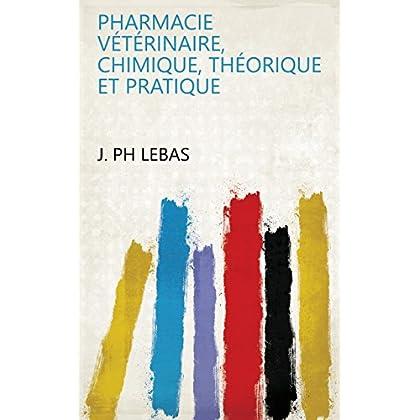 Pharmacie vétérinaire, chimique, théorique et pratique