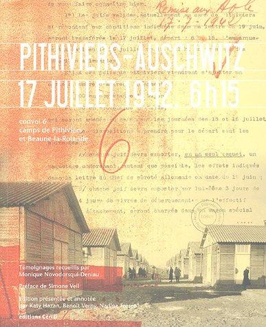 Pithiviers-Auschwitz 17 juillet 1942, 6h15 : Convoi 6 camps de Pithiviers et Beaune-la-Rolande