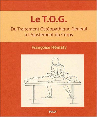 Le TOG. Du traitement ostéopathique général à l'ajustement du corps par Françoise Hématy