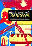 The Music Teacher's Handbook: The Complete Resource for All Instrumental and Singing Teachers