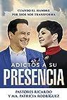 Adictos a Su Presencia / Addicted to His Presence: Cuando El Hambre Por Dios Nos Transforma par Rodriguez