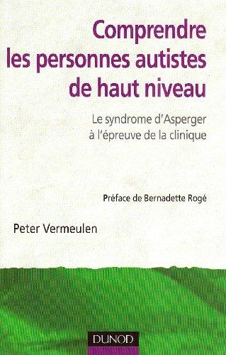 Comprendre les personnes autistes de haut niveau : Le syndrome d'Asperger à l'épreuve de la clinique par Peter Vermeulen