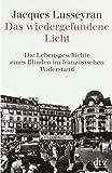 Das wiedergefundene Licht: Die Lebensgeschichte eines Blinden im französischen Widerstand