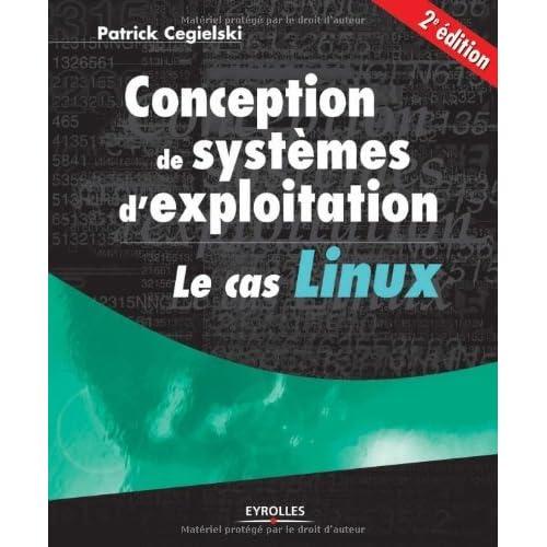 CONCEPTION DES SYST?MES D'EXPLOITATION 2?ME ?DITION : LE CAS LINUX by PATRICK CEGIELSKI (January 19,2004)