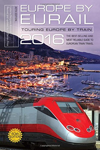 Europe by Eurail 2016: Touring Europe by Train: Touring Europe by Train
