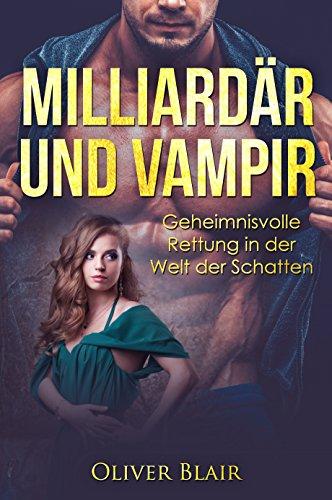 Milliardär und Vampir: Geheimnisvolle Rettung in der  Welt der Schatten (Spiel des Lebens 1) -