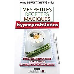 Mes petites recettes magiques hyperprotéinées : Les protéines naturelles (sans sachet) pour mincir et se faire du bien