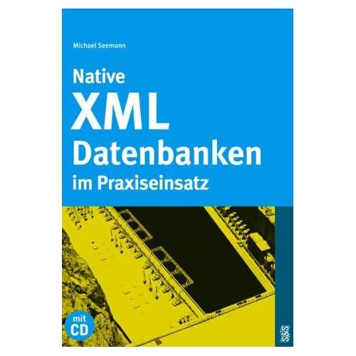 Native XML-Datenbanken im Praxiseinsatz.