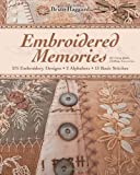 Embroidered Memories: 375 Embroidery Designs, 2 Alphabets, 13 Basic Stitches for Crazy Quilts, Clothing, Accessories...