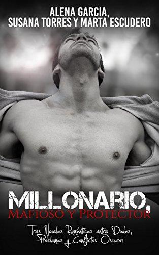 Millonario, Mafioso y Protector: Tres Novelas Románticas entre Dudas, Problemas y Conflictos Oscuros (Colección de Romance y Erótica)