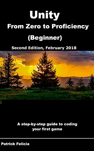 Unity From Zero to Proficiency (Beginner): A step-by-step guide to coding your first game with Unity in C#. [Second Edition, February 2018] (English Edition) por Patrick Felicia