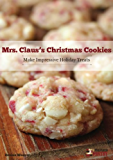 Mrs. Claus' Christmas Cookies: Make Impressive Holiday Treats (English Edition)