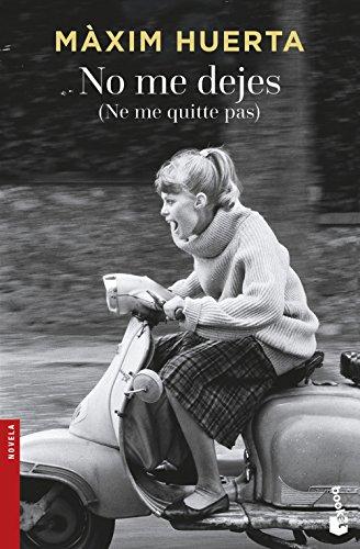 No Me Dejes. Ne Me Quite Pas (Novela y Relatos) por Màxim Huerta