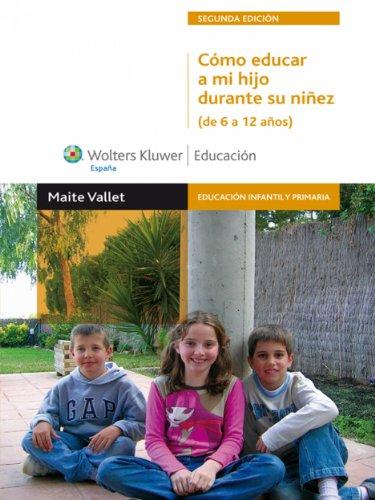 Cómo educar a mi hijo durante su niñez (de 6 a 12 años) (Educación infantil y primaria) por Maite Vallet Regí