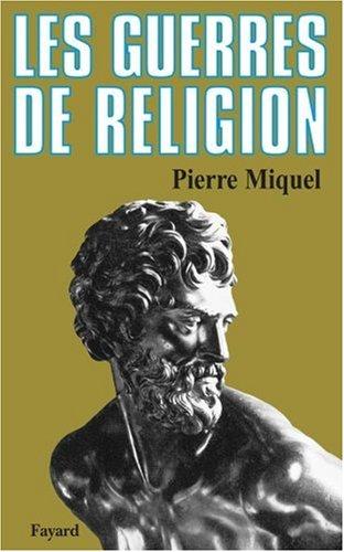 Les Guerres de religion par Pierre Miquel